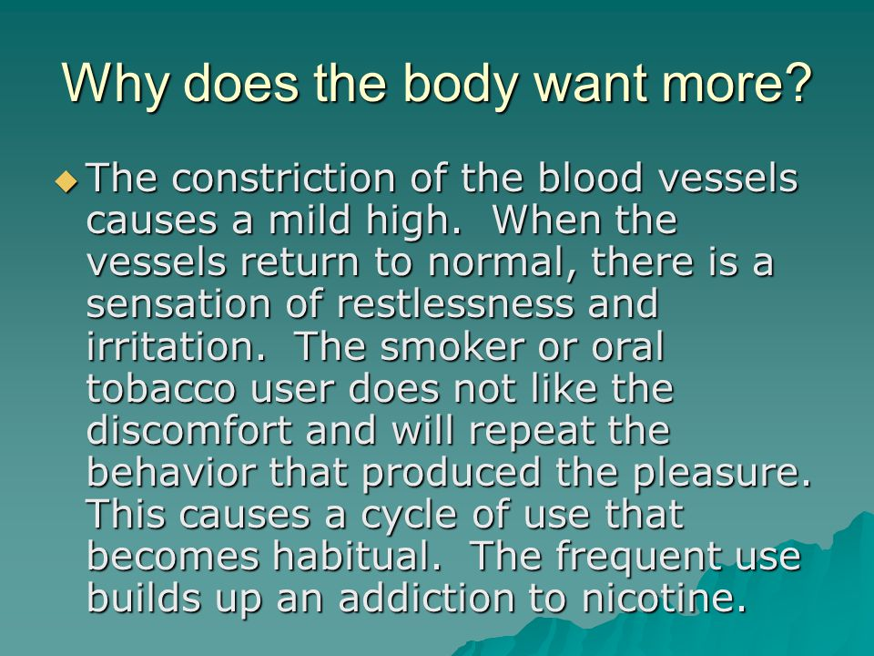 Why does the body want more.  The constriction of the blood vessels causes a mild high.