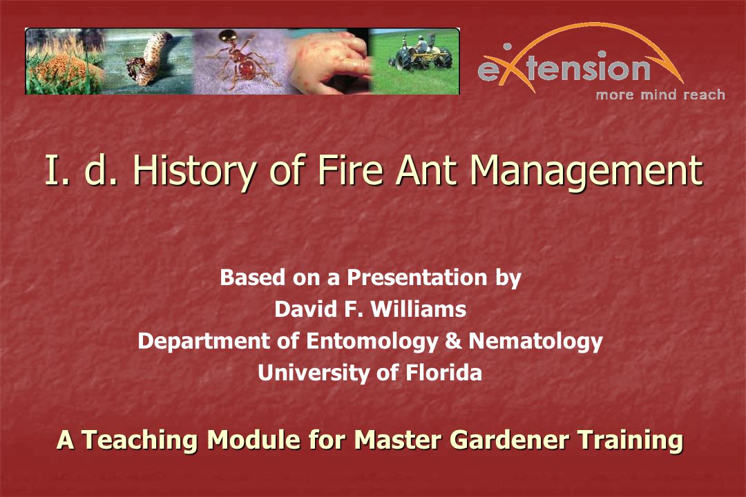I. d. History of Fire Ant Management Based on a Presentation by David F.