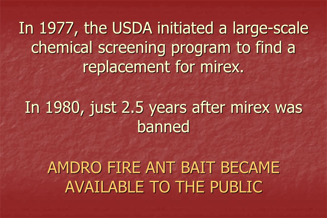 In 1977, the USDA initiated a large-scale chemical screening program to find a replacement for mirex.