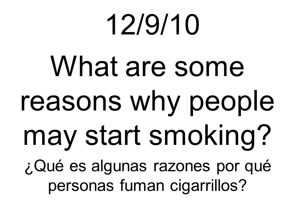12/9/10 What are some reasons why people may start smoking.