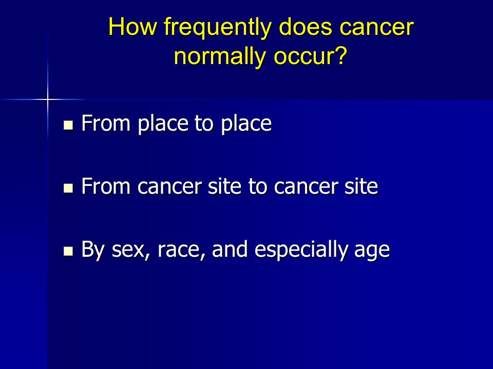 How frequently does cancer normally occur.