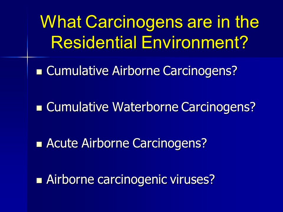 What Carcinogens are in the Residential Environment.