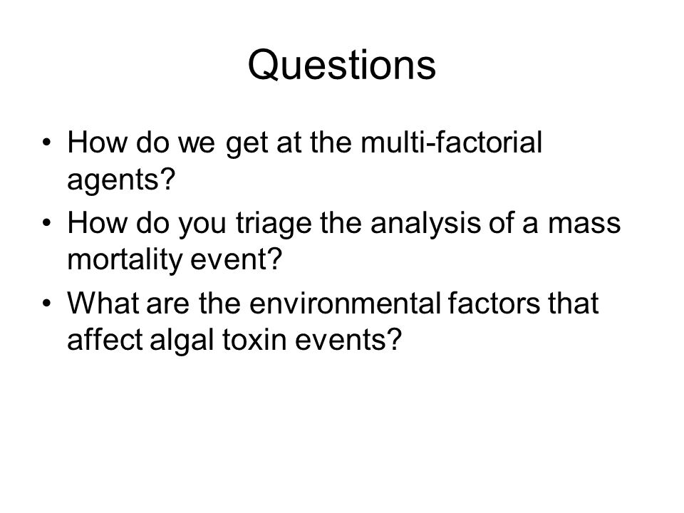 Questions How do we get at the multi-factorial agents.