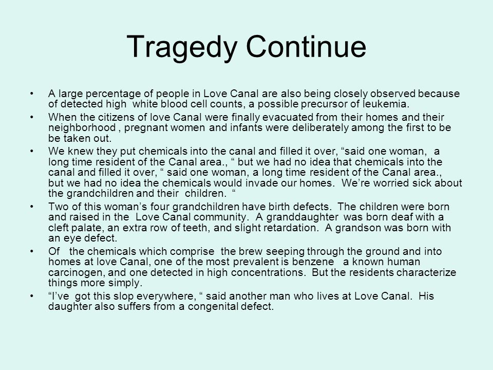 Tragedy Continue A large percentage of people in Love Canal are also being closely observed because of detected high white blood cell counts, a possib