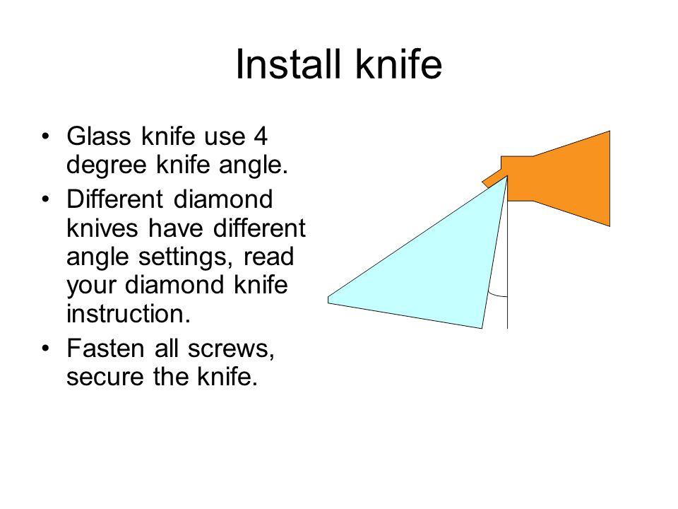 Install knife Glass knife use 4 degree knife angle.