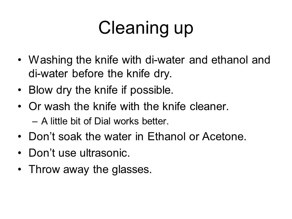 Cleaning up Washing the knife with di-water and ethanol and di-water before the knife dry.