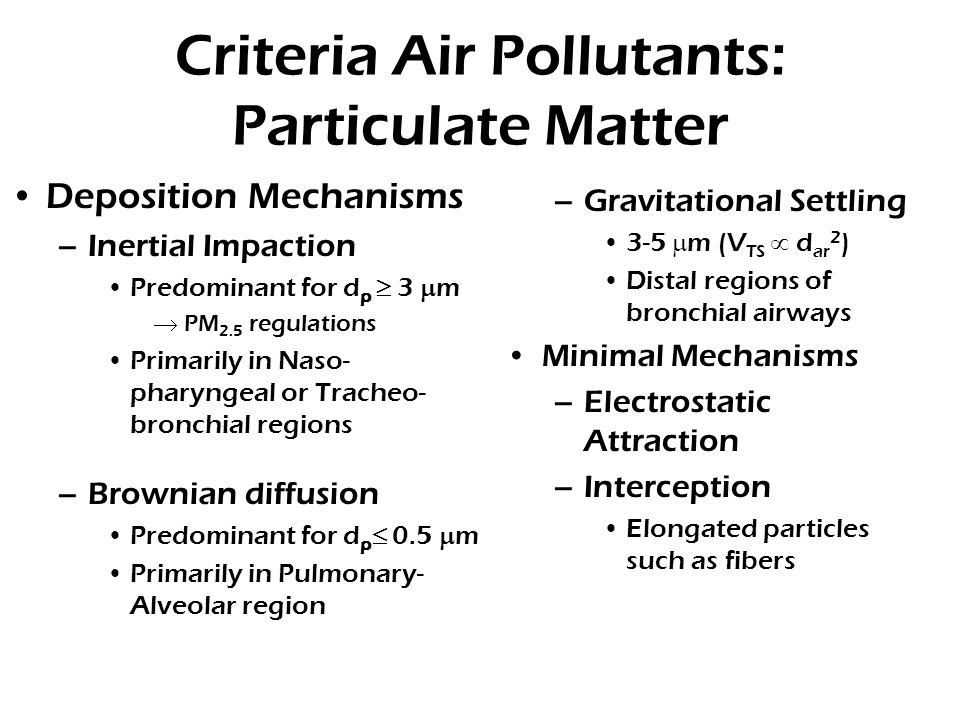 Criteria Air Pollutants: Particulate Matter Deposition Mechanisms –Inertial Impaction Predominant for d p  3  m  PM 2.5 regulations Primarily in Na