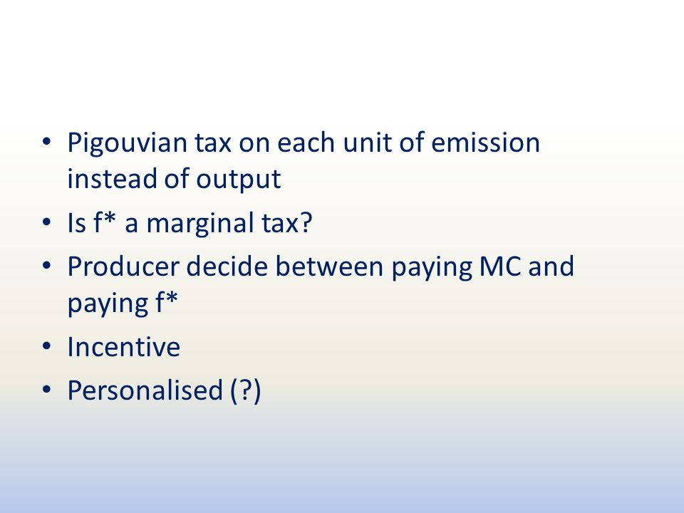 Pigouvian tax on each unit of emission instead of output Is f* a marginal tax.