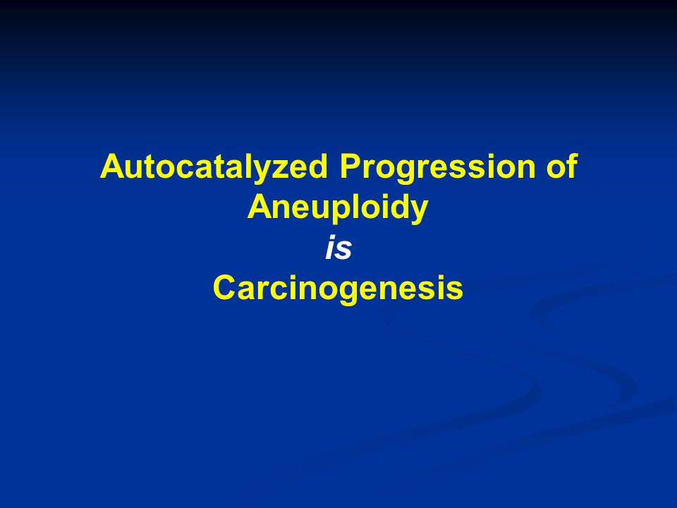 Autocatalyzed Progression of Aneuploidy is Carcinogenesis