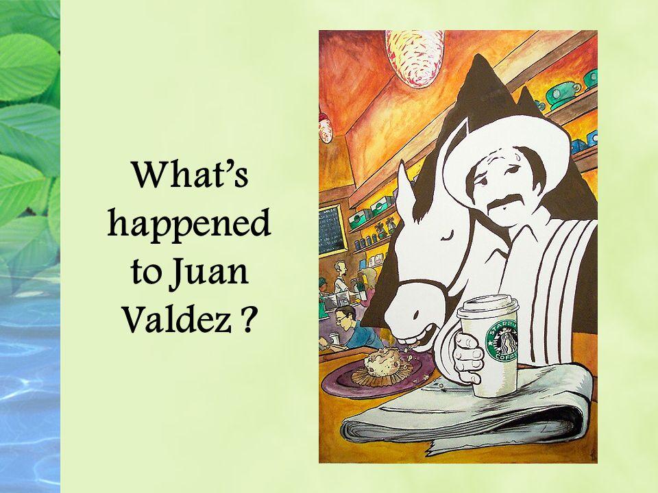 What's happened to Juan Valdez