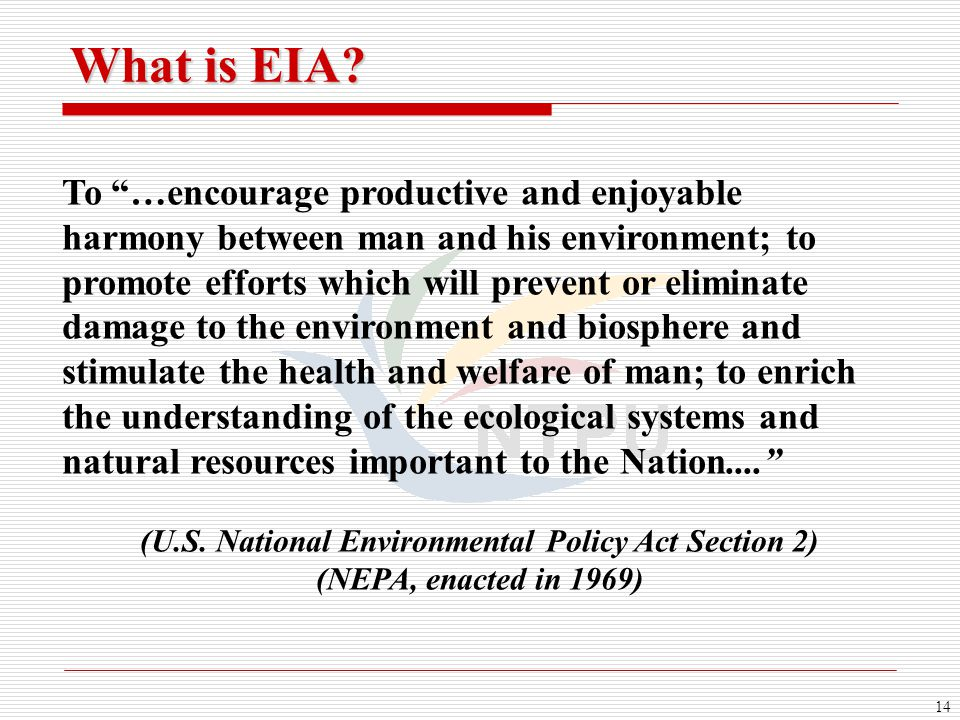 14 To …encourage productive and enjoyable harmony between man and his environment; to promote efforts which will prevent or eliminate damage to the environment and biosphere and stimulate the health and welfare of man; to enrich the understanding of the ecological systems and natural resources important to the Nation.... (U.S.
