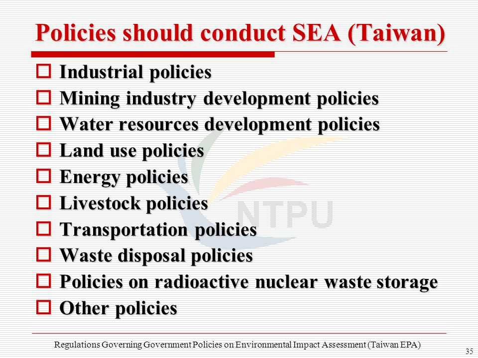 35 Policies should conduct SEA (Taiwan)  Industrial policies  Mining industry development policies  Water resources development policies  Land use