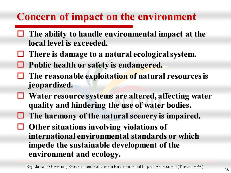 38 Concern of impact on the environment  The ability to handle environmental impact at the local level is exceeded.  There is damage to a natural ec