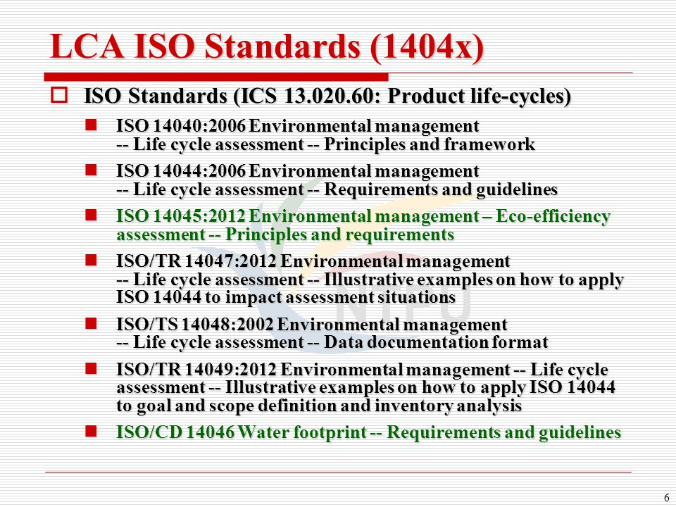 6 LCA ISO Standards (1404x)  ISO Standards (ICS 13.020.60: Product life-cycles) ISO 14040:2006 Environmental management -- Life cycle assessment -- P
