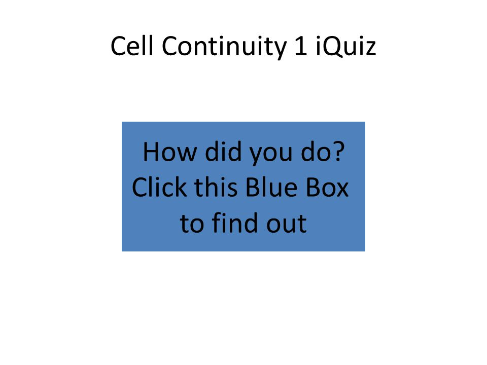 How did you do Click this Blue Box to find out Cell Continuity 1 iQuiz