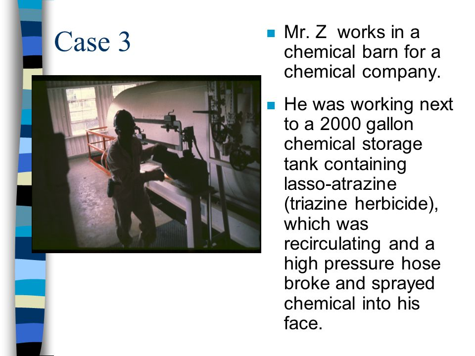 Case 3 n Mr. Z works in a chemical barn for a chemical company.