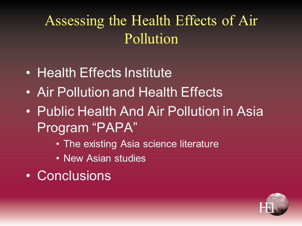 Assessing the Health Effects of Air Pollution Health Effects Institute Air Pollution and Health Effects Public Health And Air Pollution in Asia Program PAPA The existing Asia science literature New Asian studies Conclusions
