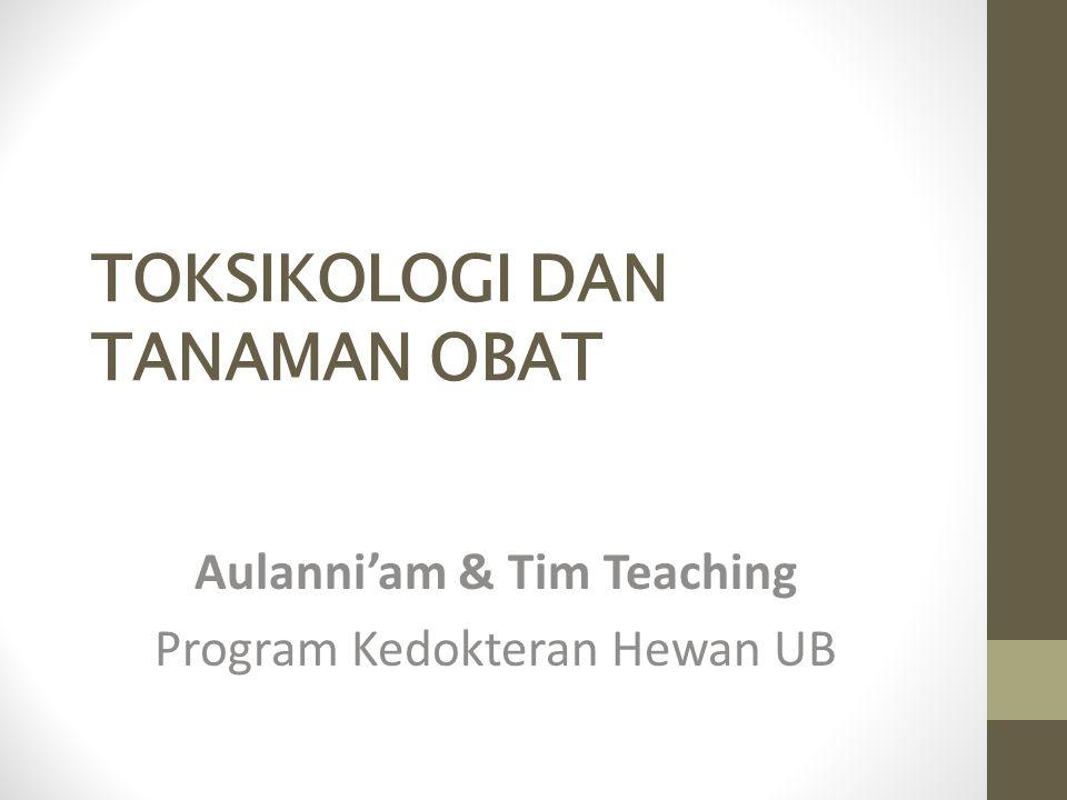 TOKSIKOLOGI DAN TANAMAN OBAT Aulanni'am & Tim Teaching Program Kedokteran Hewan UB
