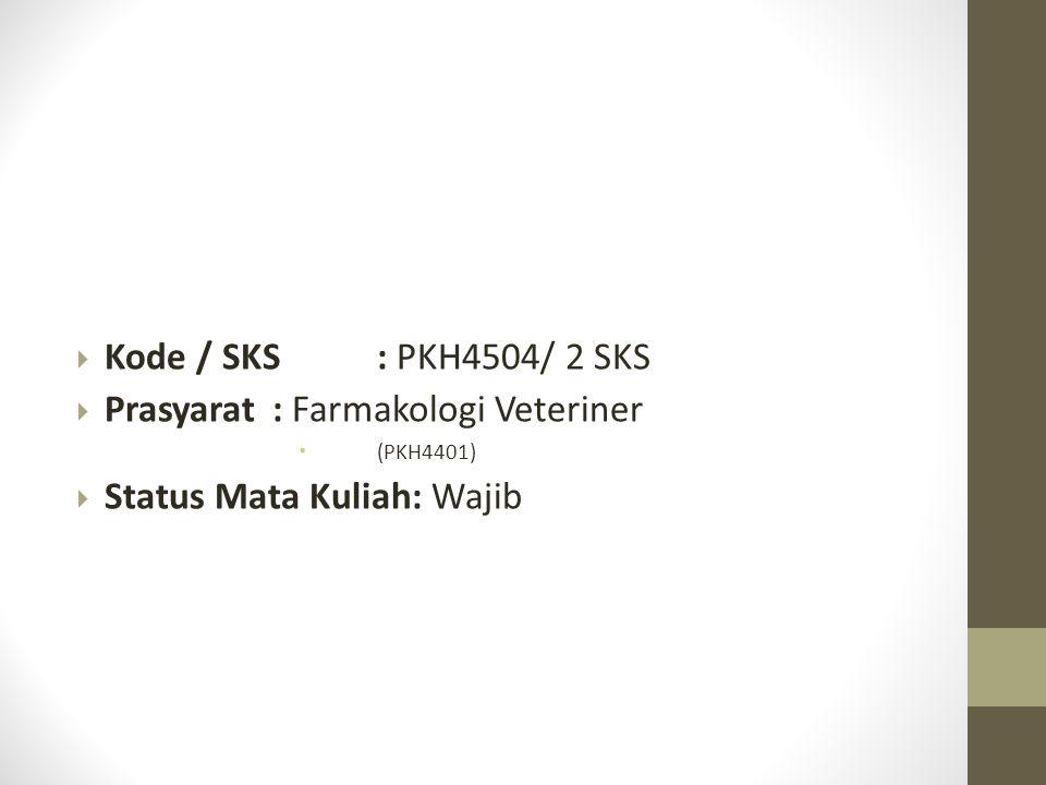  Kode / SKS: PKH4504/ 2 SKS  Prasyarat: Farmakologi Veteriner  (PKH4401)  Status Mata Kuliah: Wajib
