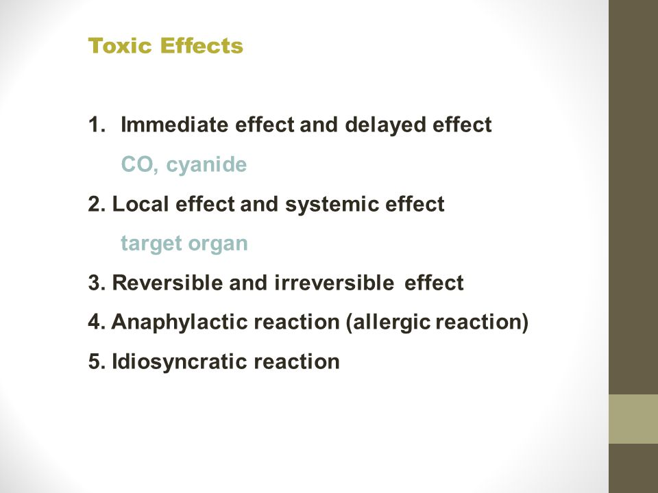 Toxic Effects 1.Immediate effect and delayed effect CO, cyanide 2.