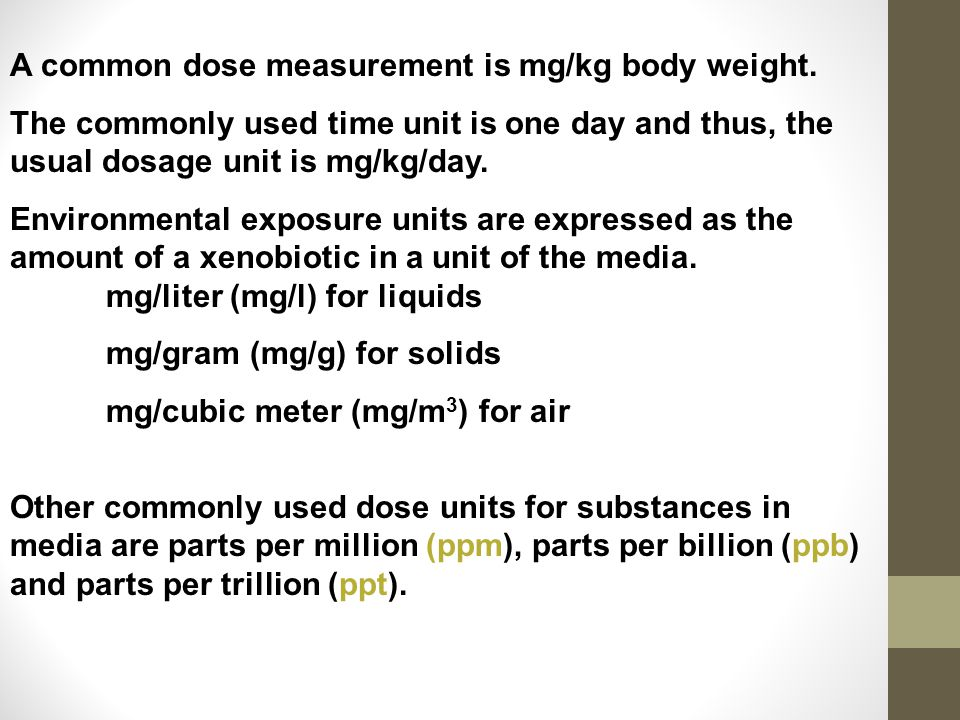 A common dose measurement is mg/kg body weight.