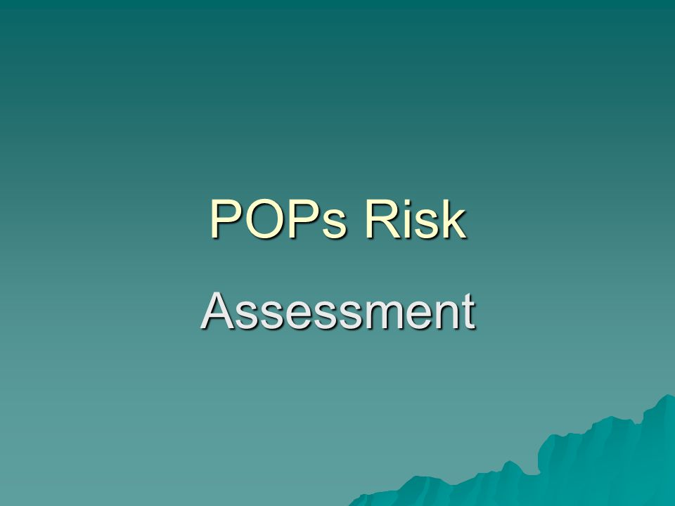 RISK ASSESSMENT Module 2 – Risk Assessment  Overview of the course This module introduces POPs Risk Assessment, including Quantitative Risk Assessment and tiered methodologies.