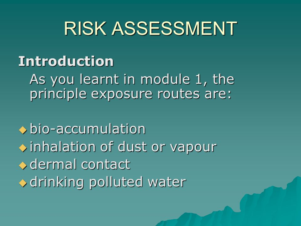 RISK ASSESSMENT QRA: Tiers 2 & 3: Exposure Assessment  The previous steps are normally input to a model to determine the variation of concentration over time at the receptors, e.g.