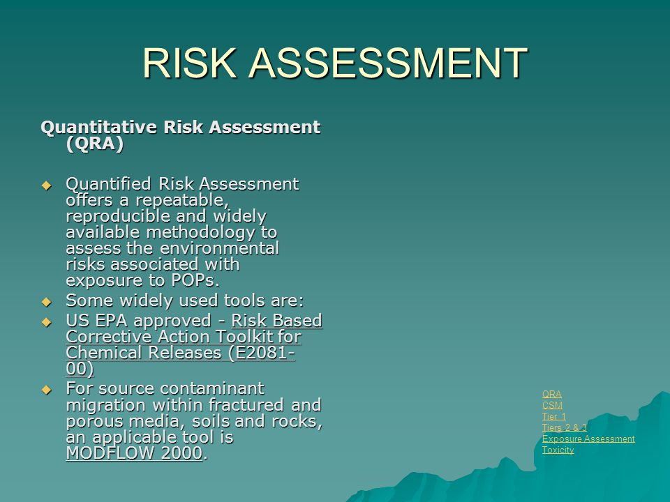 RISK ASSESSMENT Limitations in Risk Assessment Modelling  Most models make assumptions which give rise to highly conservative predictions.