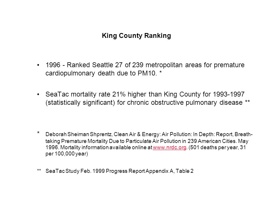 King County Ranking 1996 - Ranked Seattle 27 of 239 metropolitan areas for premature cardiopulmonary death due to PM10. * SeaTac mortality rate 21% hi