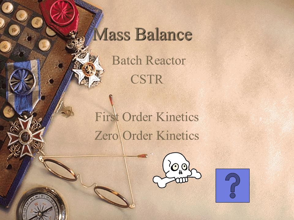 Mass Balance Batch Reactor CSTR First Order Kinetics Zero Order Kinetics
