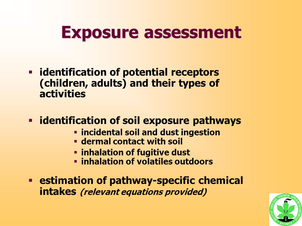 Exposure assessment  identification of potential receptors (children, adults) and their types of activities  identification of soil exposure pathway