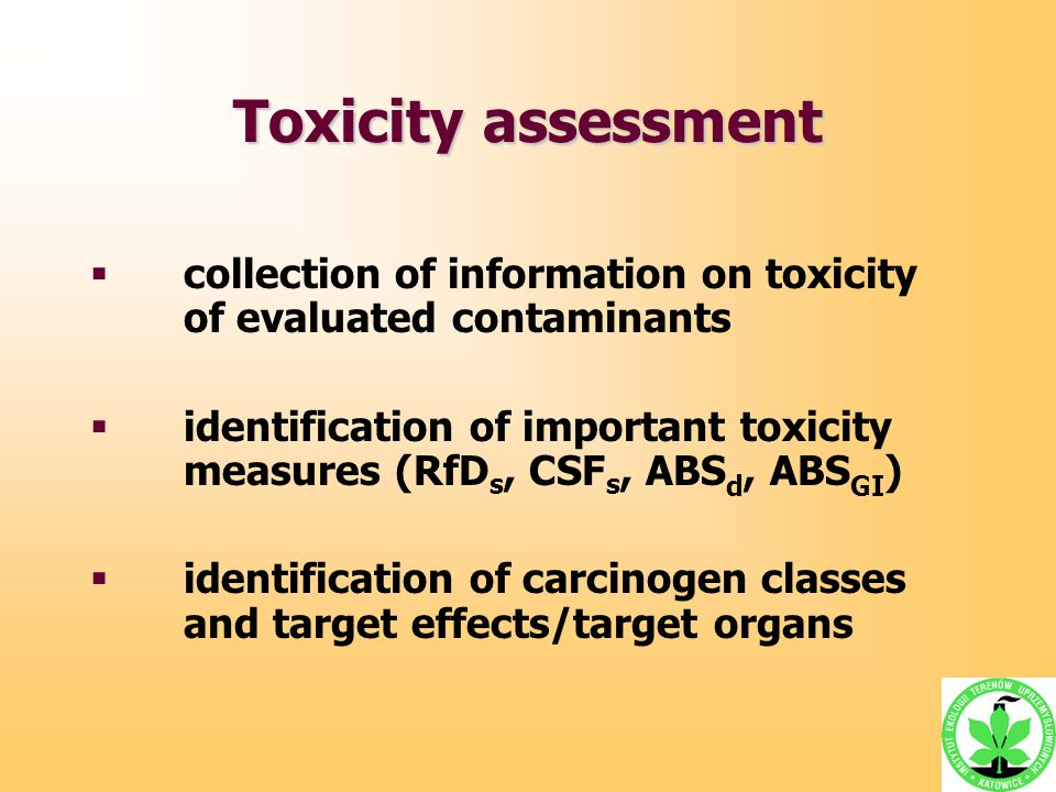 Toxicity assessment  collection of information on toxicity of evaluated contaminants  identification of important toxicity measures (RfD s, CSF s, A