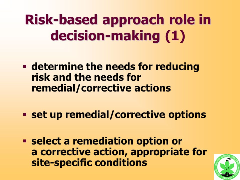 Risk-based approach role in decision-making Risk-based approach role in decision-making (1)  determine the needs for reducing risk and the needs for
