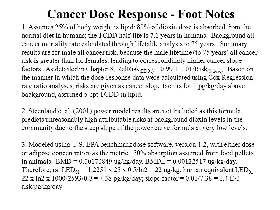 1. Assumes 25% of body weight is lipid; 80% of dioxin dose is absorbed from the normal diet in humans; the TCDD half-life is 7.1 years in humans. Back