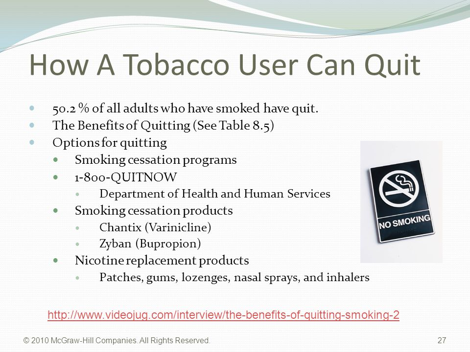 © 2010 McGraw-Hill Companies. All Rights Reserved. 27 How A Tobacco User Can Quit 50.2 % of all adults who have smoked have quit. The Benefits of Quit