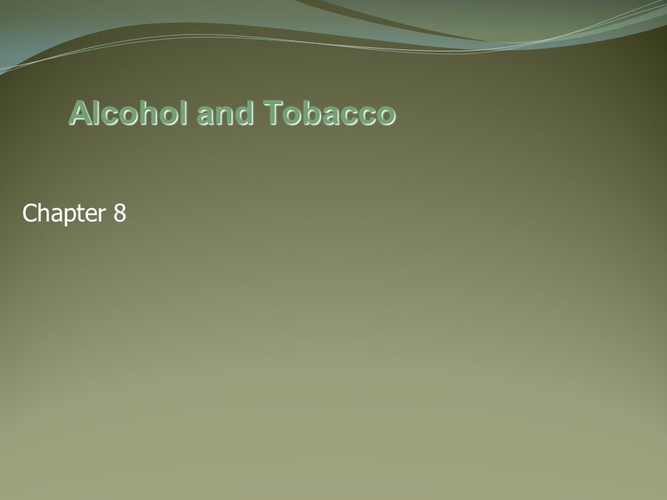 Chapter 8 Alcohol and Tobacco