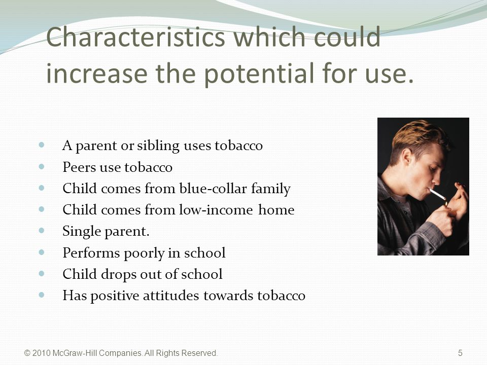 © 2010 McGraw-Hill Companies. All Rights Reserved. 5 Characteristics which could increase the potential for use. A parent or sibling uses tobacco Peer