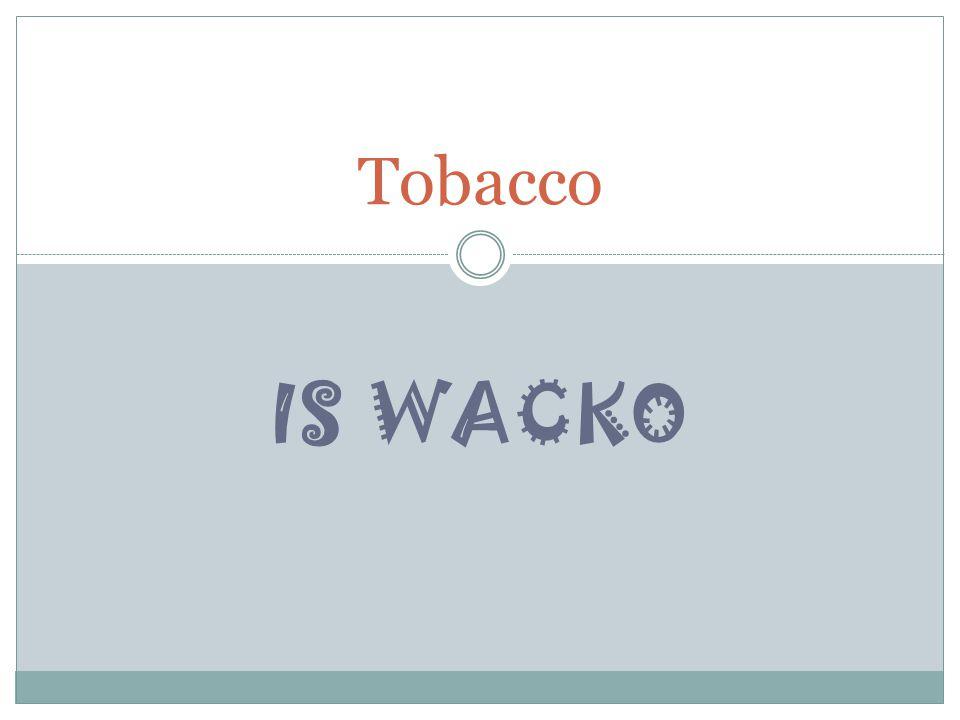 IS WACKO Tobacco