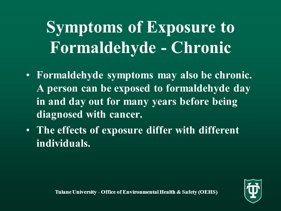 Tulane University - Office of Environmental Health & Safety (OEHS) Symptoms of Exposure to Formaldehyde - Chronic Formaldehyde symptoms may also be chronic.