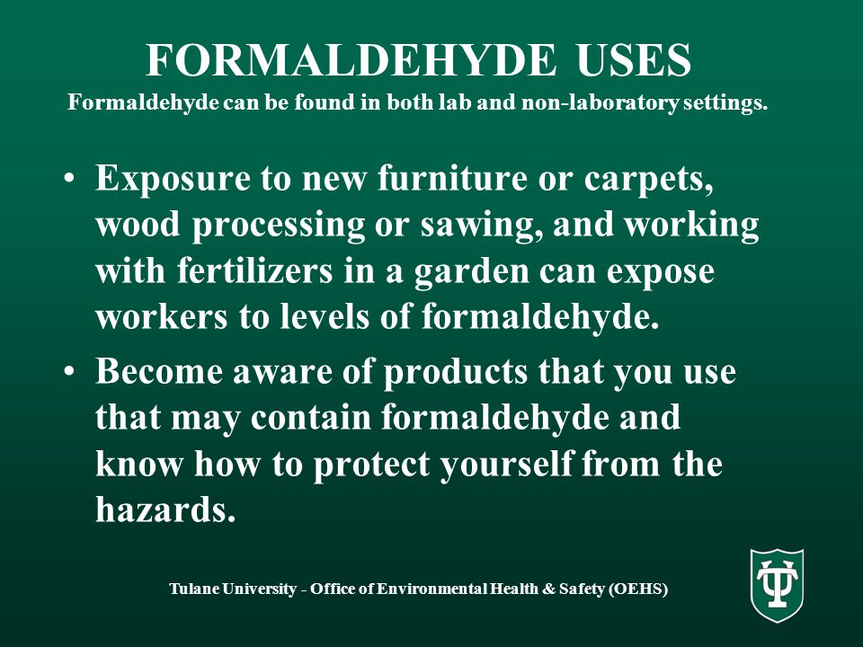 Tulane University - Office of Environmental Health & Safety (OEHS) OSHA Formaldehyde Standard, Laboratory Standard, and Hazard Communication Standard The OSHA Formaldehyde Standard supercedes the Lab Standard and the Hazard Communication Standard when using formaldehyde See OEHS PowerPoint presentations on the OSHA Hazard Communication Standard and the OSHA Lab Standard/Chemical Safety for additional information