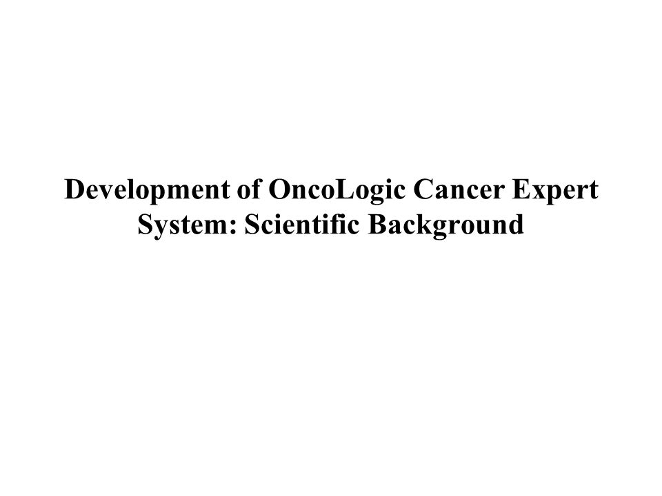 Development of OncoLogic Cancer Expert System: Scientific Background