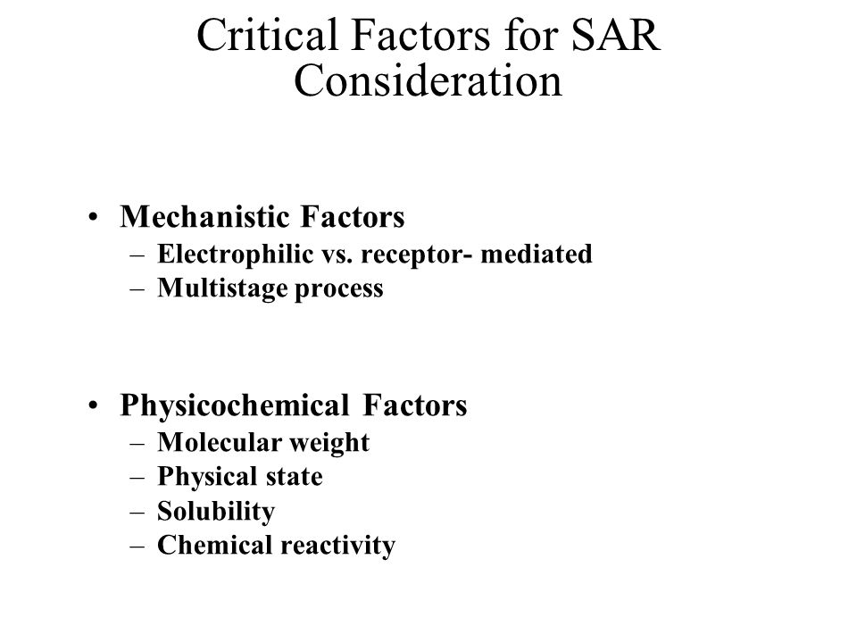 Critical Factors for SAR Consideration Mechanistic Factors –Electrophilic vs.