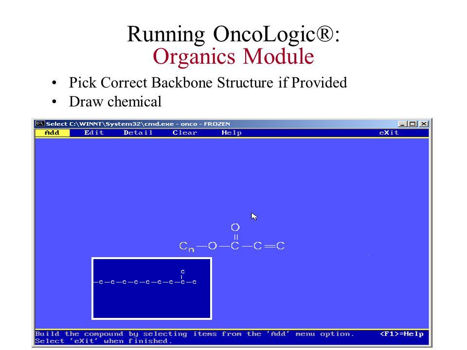 Running OncoLogic®: Organics Module Pick Correct Backbone Structure if Provided Draw chemical