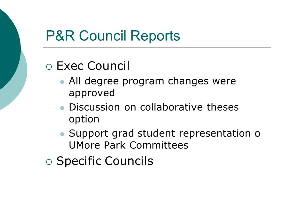 P&R Council Reports  Exec Council All degree program changes were approved Discussion on collaborative theses option Support grad student representation o UMore Park Committees  Specific Councils