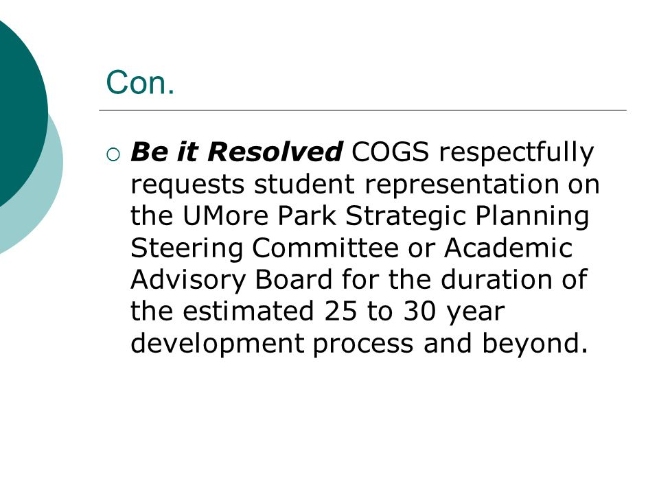 Con.  Be it Resolved COGS respectfully requests student representation on the UMore Park Strategic Planning Steering Committee or Academic Advisory B