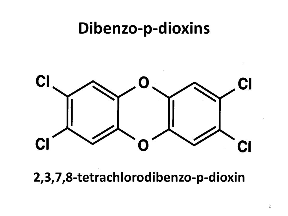2 Dibenzo-p-dioxins 2,3,7,8-tetrachlorodibenzo-p-dioxin