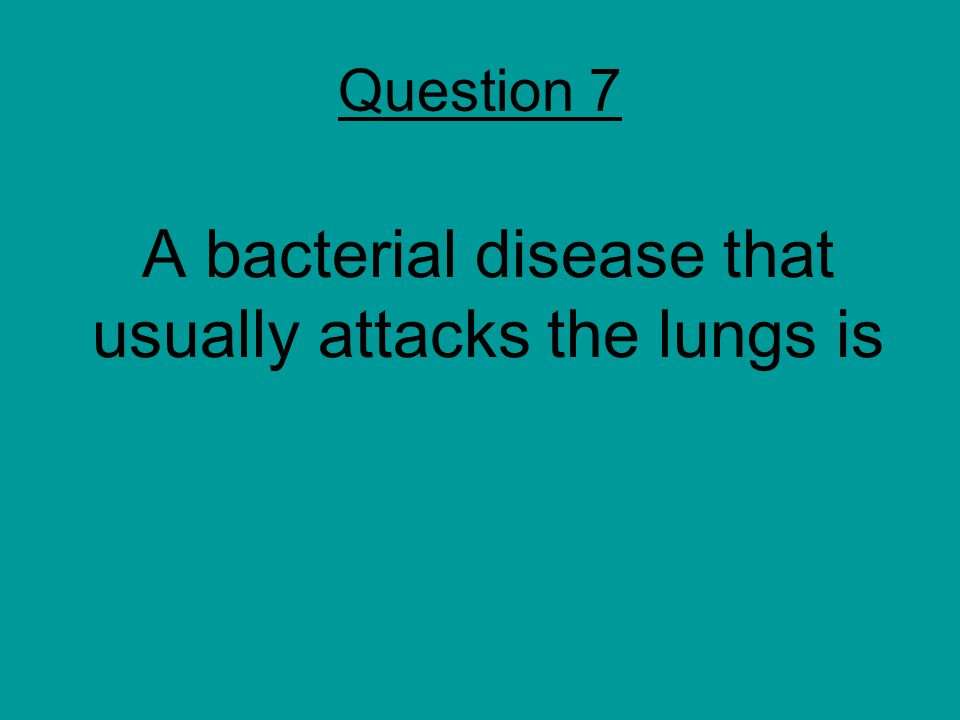 A bacterial disease that usually attacks the lungs is Question 7