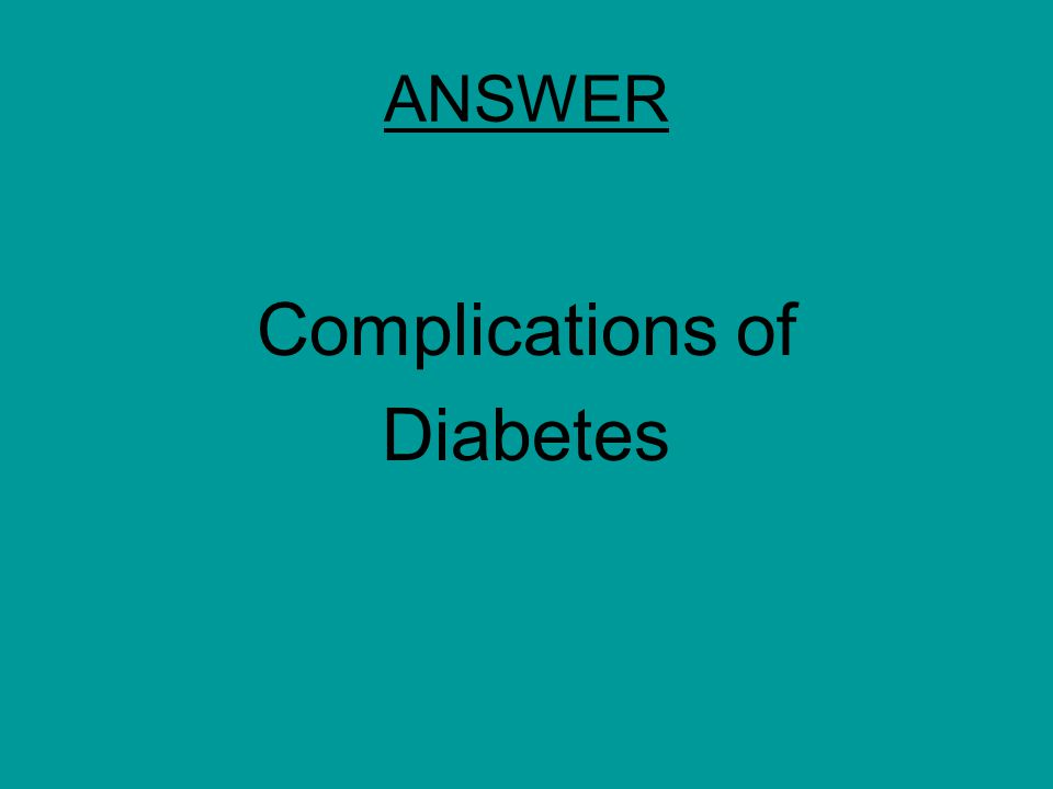 ANSWER Complications of Diabetes