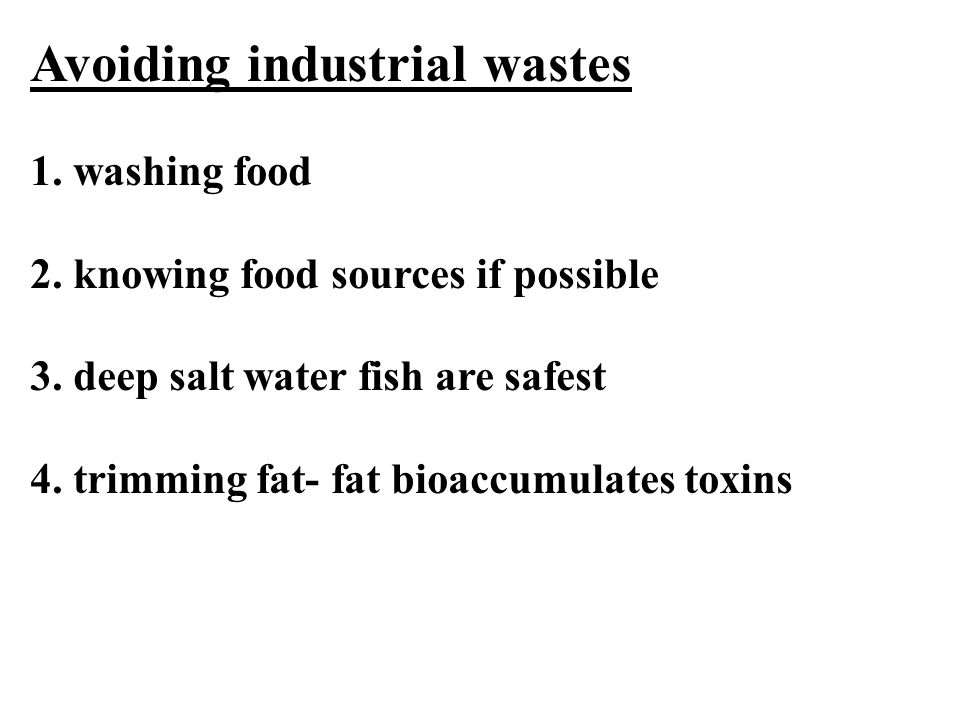 Avoiding industrial wastes 1. washing food 2. knowing food sources if possible 3.