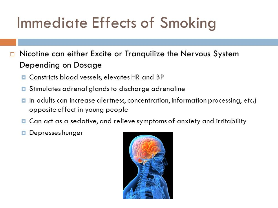 Immediate Effects of Smoking 16  Nicotine can either Excite or Tranquilize the Nervous System Depending on Dosage  Constricts blood vessels, elevate
